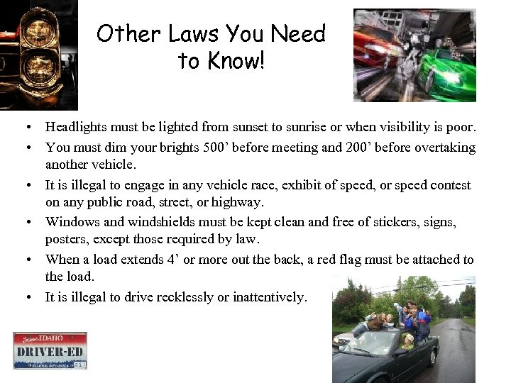 Other Laws You Need to Know! • Headlights must be lighted from sunset to