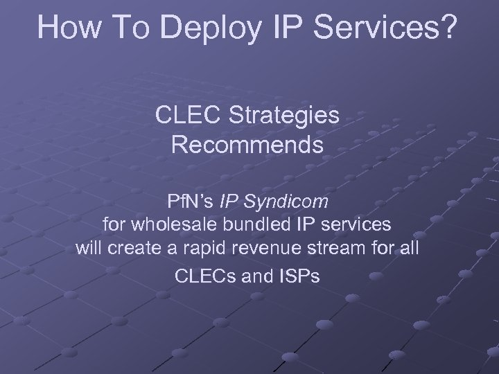 How To Deploy IP Services? CLEC Strategies Recommends Pf. N's IP Syndicom for wholesale