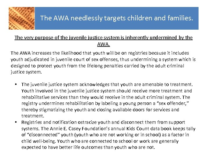 The AWA needlessly targets children and families. The very purpose of the juvenile justice