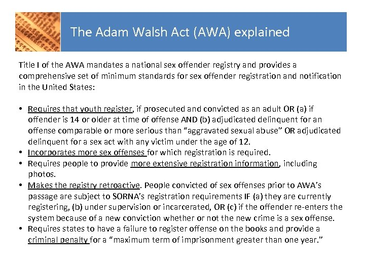 The Adam Walsh Act (AWA) explained Title I of the AWA mandates a national