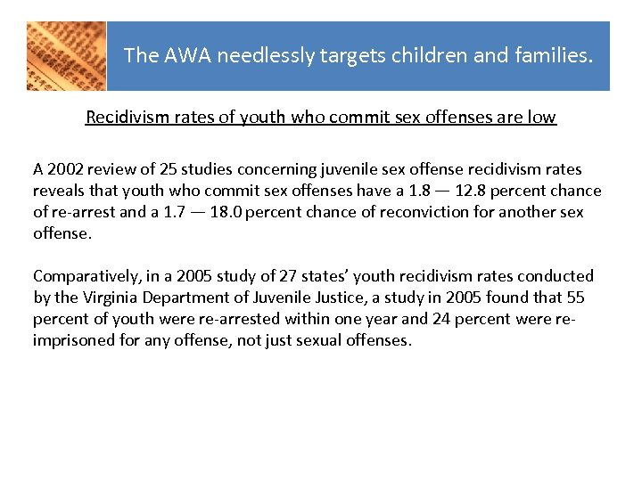 The AWA needlessly targets children and families. Recidivism rates of youth who commit sex