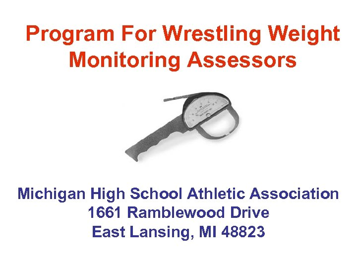 Program For Wrestling Weight Monitoring Assessors Michigan High School Athletic Association 1661 Ramblewood Drive