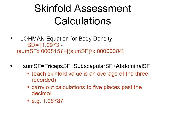 Skinfold Assessment Calculations • • LOHMAN Equation for Body Density BD= [1. 0973 (sum.