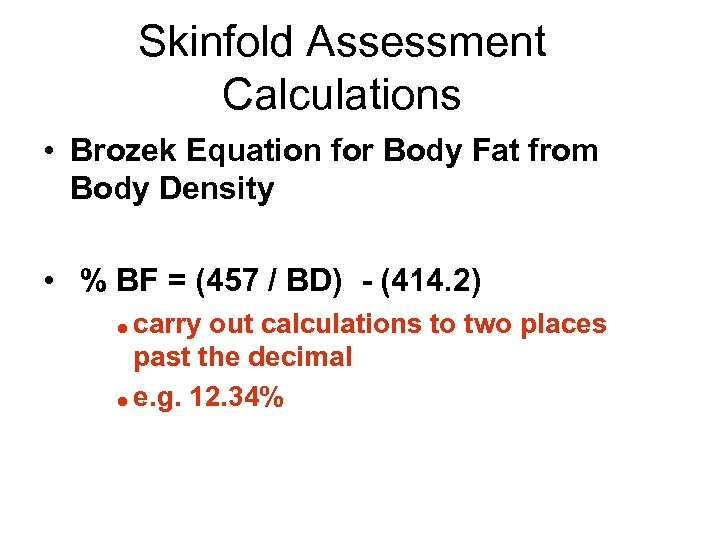 Skinfold Assessment Calculations • Brozek Equation for Body Fat from Body Density • %