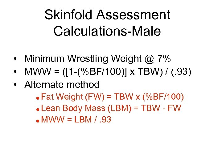 Skinfold Assessment Calculations-Male • Minimum Wrestling Weight @ 7% • MWW = ([1 -(%BF/100)]