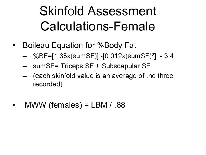 Skinfold Assessment Calculations-Female • Boileau Equation for %Body Fat – %BF=[1. 35 x(sum. SF)]