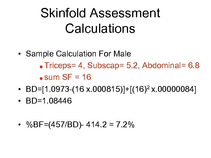 Skinfold Assessment Calculations • Sample Calculation For Male = Triceps= 4, Subscap= 5. 2,