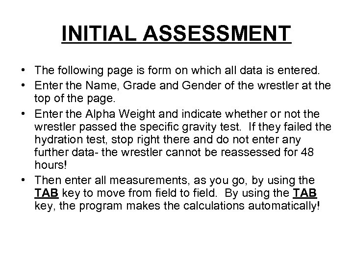 INITIAL ASSESSMENT • The following page is form on which all data is entered.