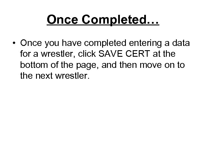 Once Completed… • Once you have completed entering a data for a wrestler, click