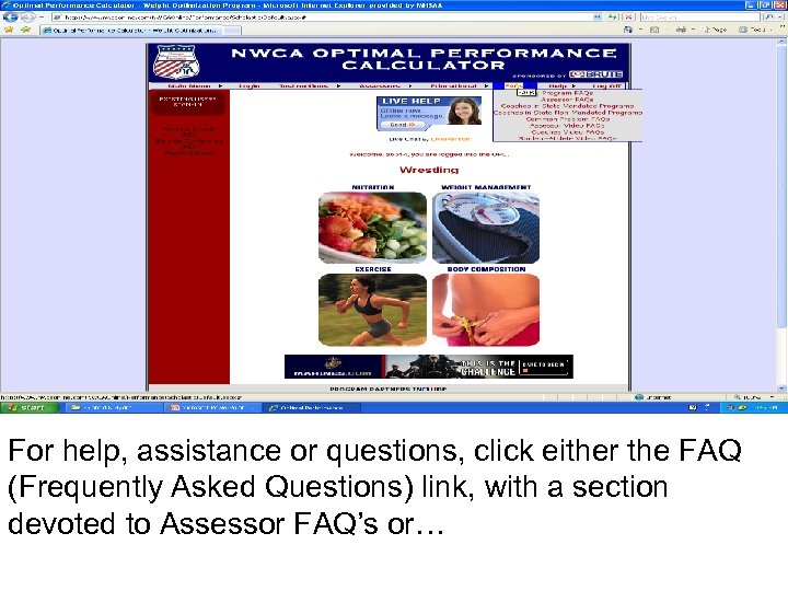 For help, assistance or questions, click either the FAQ (Frequently Asked Questions) link, with