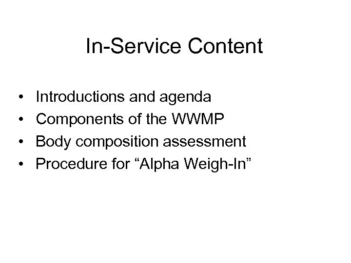 In-Service Content • • Introductions and agenda Components of the WWMP Body composition assessment