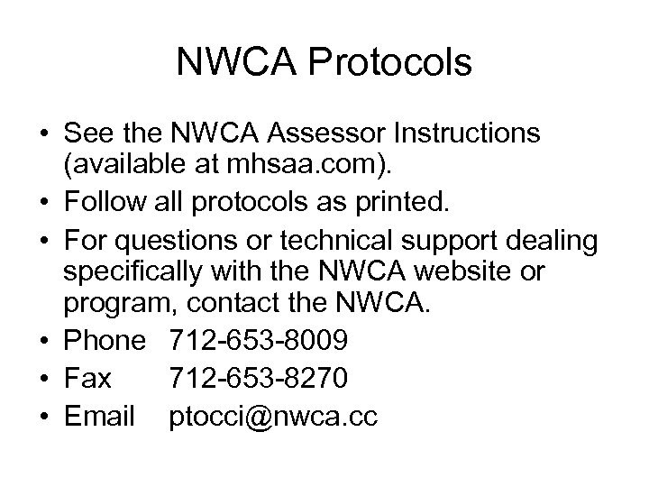 NWCA Protocols • See the NWCA Assessor Instructions (available at mhsaa. com). • Follow