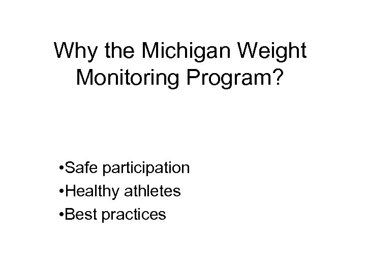 Why the Michigan Weight Monitoring Program? • Safe participation • Healthy athletes • Best