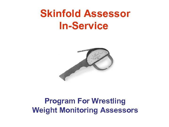 Skinfold Assessor In-Service Program For Wrestling Weight Monitoring Assessors