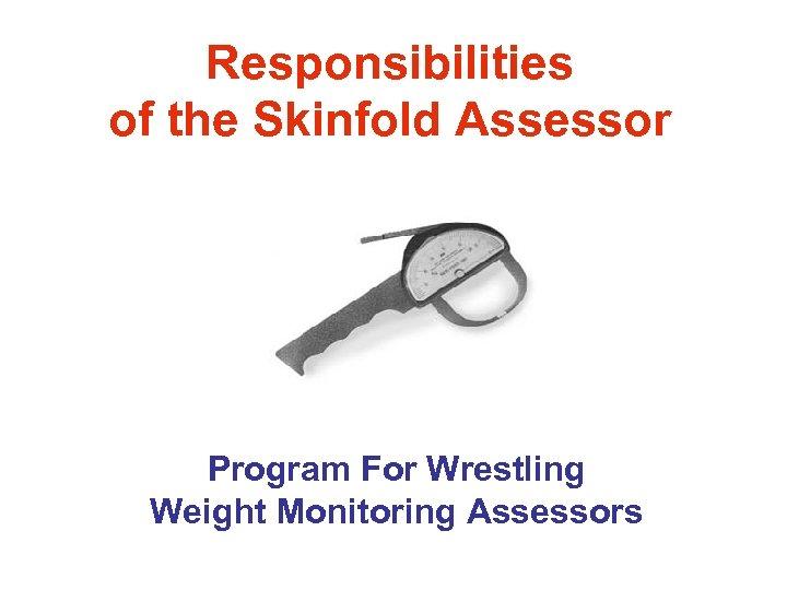 Responsibilities of the Skinfold Assessor Program For Wrestling Weight Monitoring Assessors