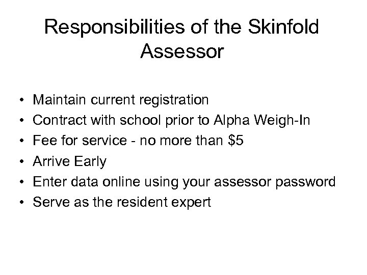 Responsibilities of the Skinfold Assessor • • • Maintain current registration Contract with school
