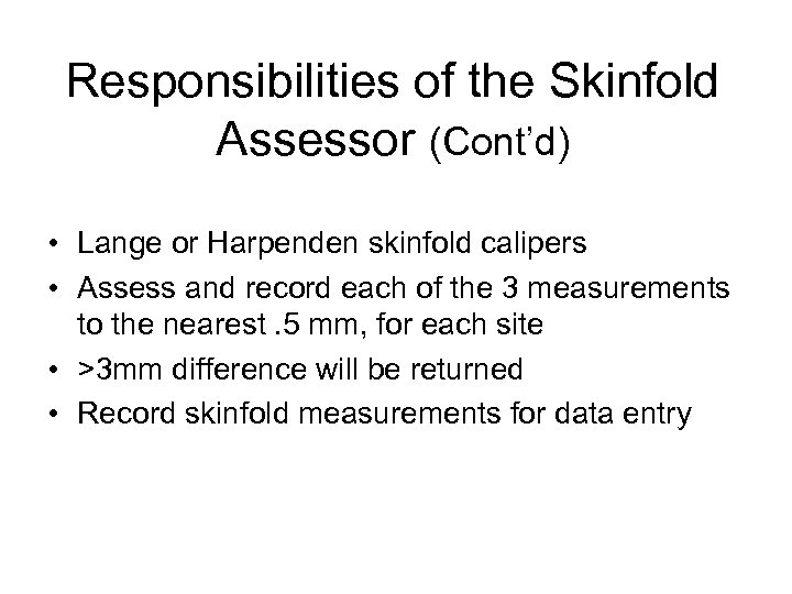 Responsibilities of the Skinfold Assessor (Cont'd) • Lange or Harpenden skinfold calipers • Assess