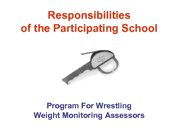 Responsibilities of the Participating School Program For Wrestling Weight Monitoring Assessors
