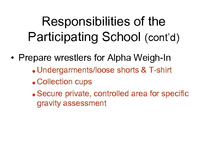 Responsibilities of the Participating School (cont'd) • Prepare wrestlers for Alpha Weigh-In Undergarments/loose shorts