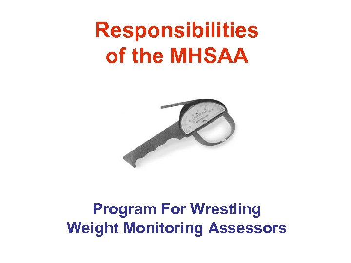 Responsibilities of the MHSAA Program For Wrestling Weight Monitoring Assessors