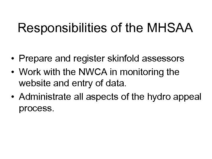Responsibilities of the MHSAA • Prepare and register skinfold assessors • Work with the