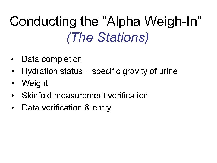 "Conducting the ""Alpha Weigh-In"" (The Stations) • • • Data completion Hydration status –"
