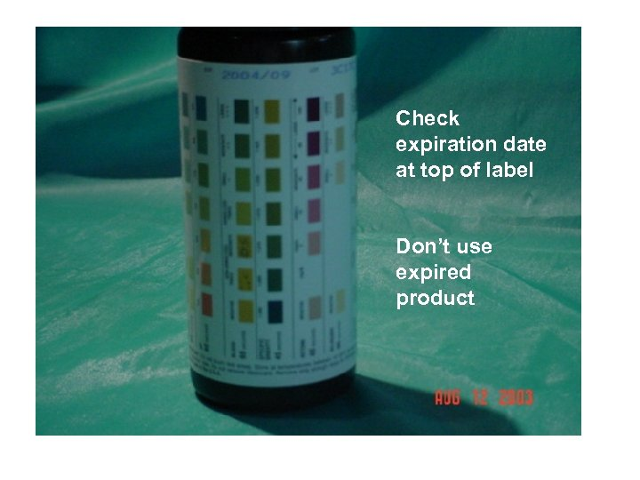 Check the expiration Check expiration date at top of label Don't use expired product