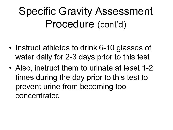 Specific Gravity Assessment Procedure (cont'd) • Instruct athletes to drink 6 -10 glasses of