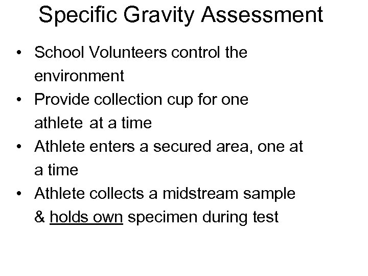 Specific Gravity Assessment • School Volunteers control the environment • Provide collection cup for