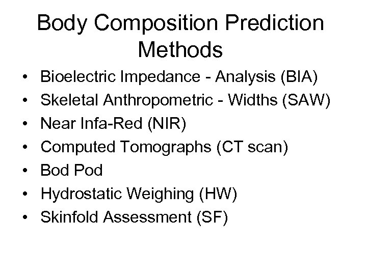 Body Composition Prediction Methods • • Bioelectric Impedance - Analysis (BIA) Skeletal Anthropometric -