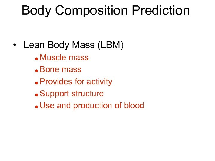 Body Composition Prediction • Lean Body Mass (LBM) Muscle mass = Bone mass =