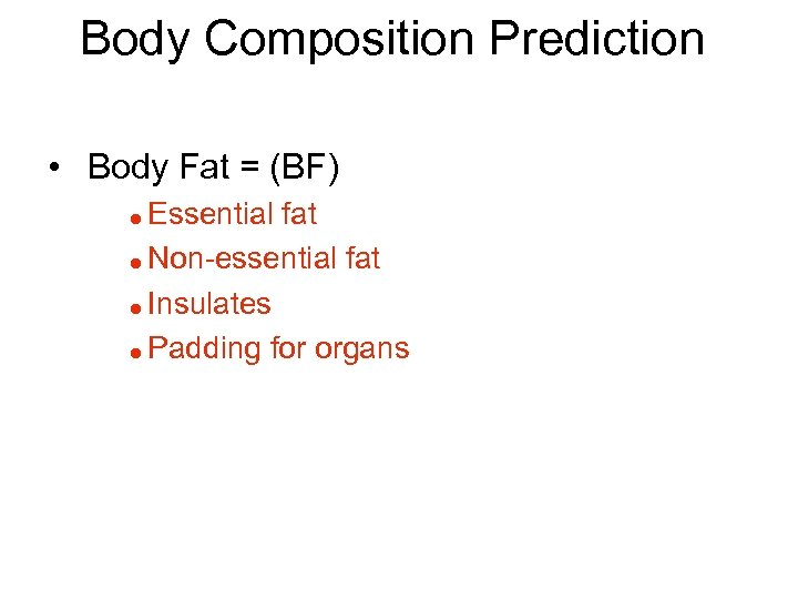 Body Composition Prediction • Body Fat = (BF) Essential fat = Non-essential fat =