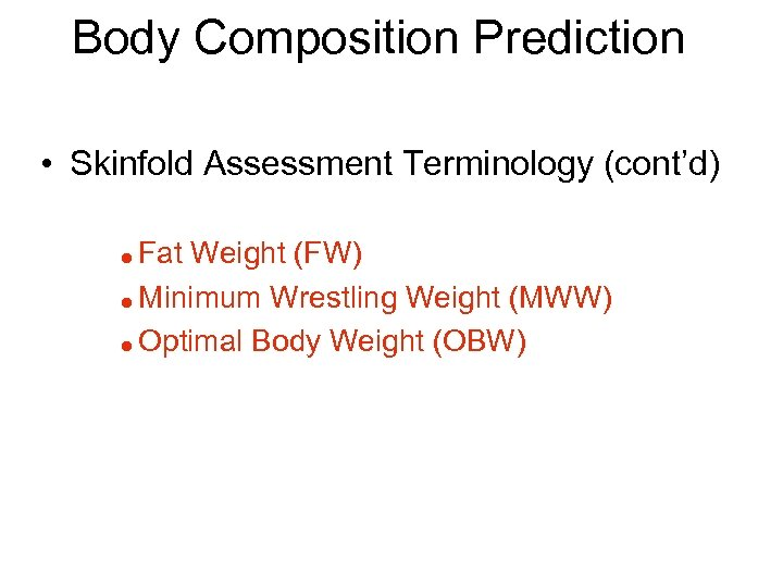 Body Composition Prediction • Skinfold Assessment Terminology (cont'd) Fat Weight (FW) = Minimum Wrestling