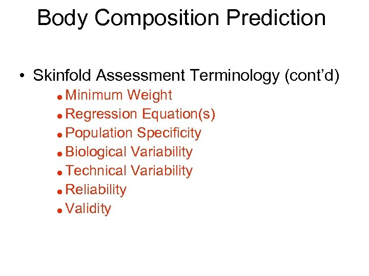 Body Composition Prediction • Skinfold Assessment Terminology (cont'd) Minimum Weight = Regression Equation(s) =