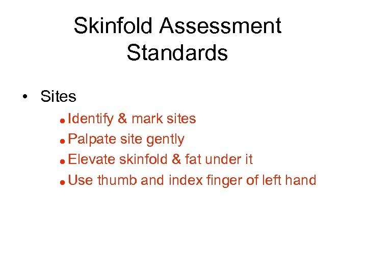 Skinfold Assessment Standards • Sites Identify & mark sites = Palpate site gently =