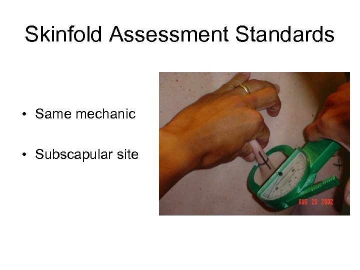 Skinfold Assessment Standards • Same mechanic • Subscapular site