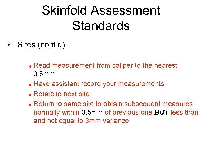 Skinfold Assessment Standards • Sites (cont'd) Read measurement from caliper to the nearest 0.