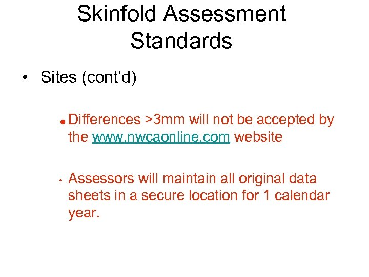 Skinfold Assessment Standards • Sites (cont'd) = • Differences >3 mm will not be