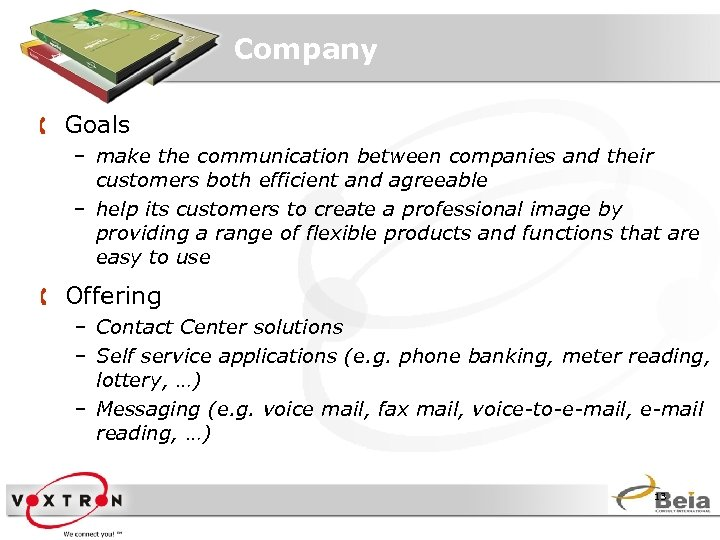 Company Å Goals – make the communication between companies and their customers both efficient