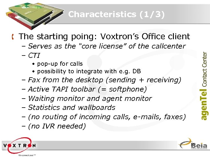 "Characteristics (1/3) Å The starting poing: Voxtron's Office client – Serves as the ""core"