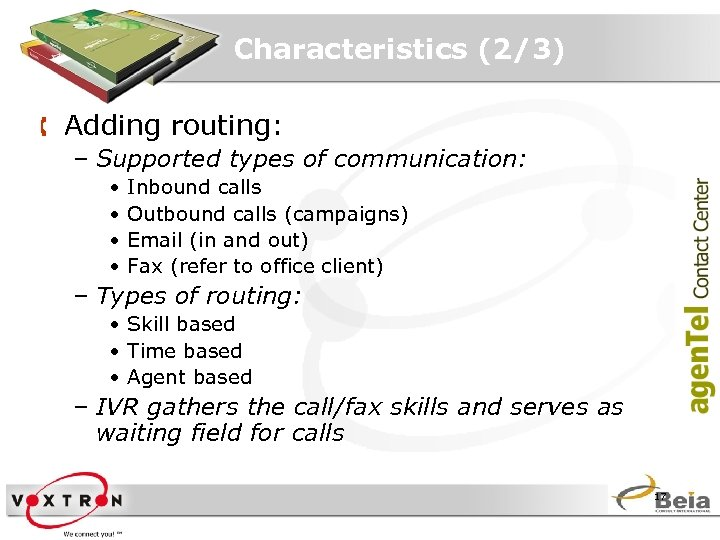 Characteristics (2/3) Å Adding routing: – Supported types of communication: • • Inbound calls