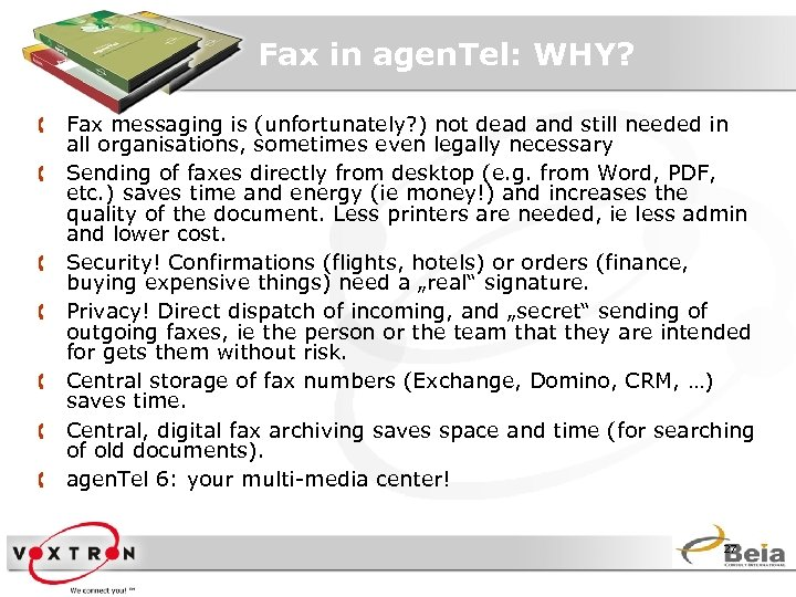 Fax in agen. Tel: WHY? Å Fax messaging is (unfortunately? ) not dead and