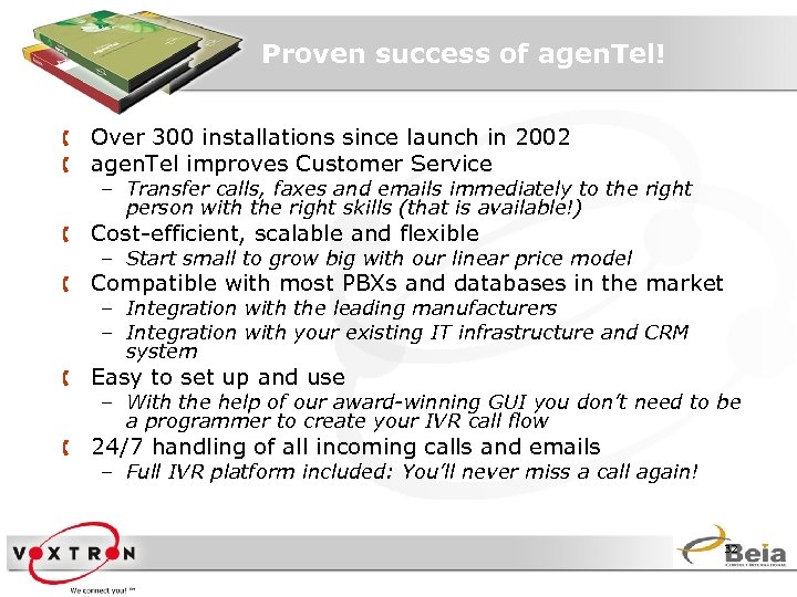 Proven success of agen. Tel! Å Over 300 installations since launch in 2002 Å