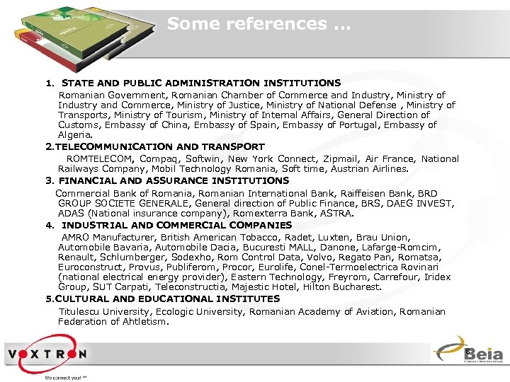 Some references … 1. STATE AND PUBLIC ADMINISTRATION INSTITUTIONS Romanian Government, Romanian Chamber of