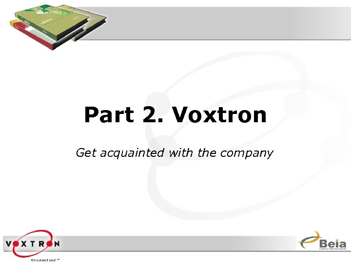 Part 2. Voxtron Get acquainted with the company