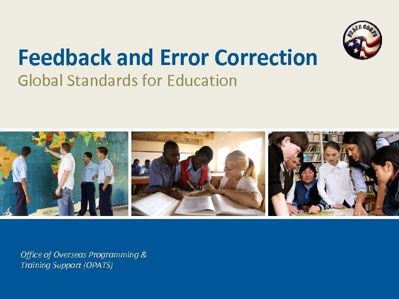 Feedback and Error Correction Global Standards for Education Office of Overseas Programming & Training