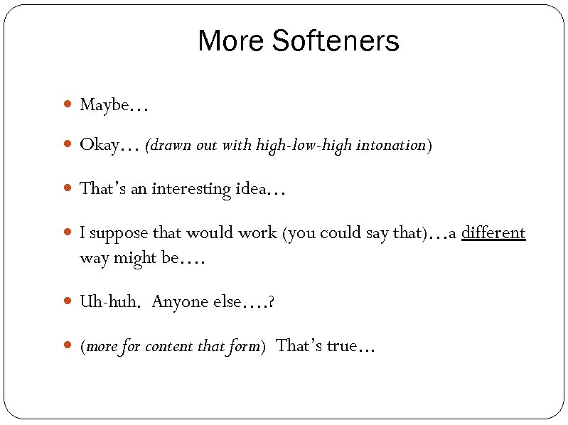 More Softeners Maybe… Okay… (drawn out with high-low-high intonation) That's an interesting idea… I