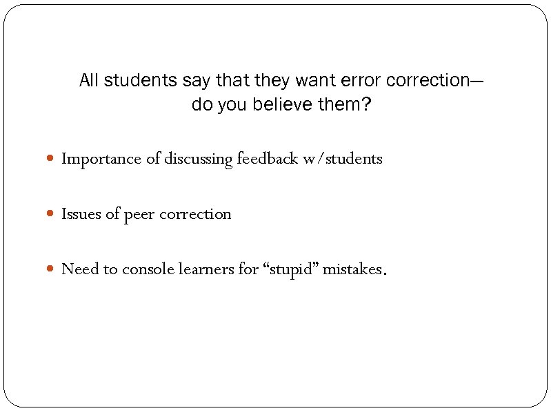 All students say that they want error correction— do you believe them? Importance of