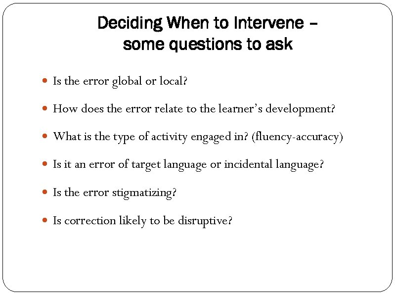 Deciding When to Intervene – some questions to ask Is the error global or