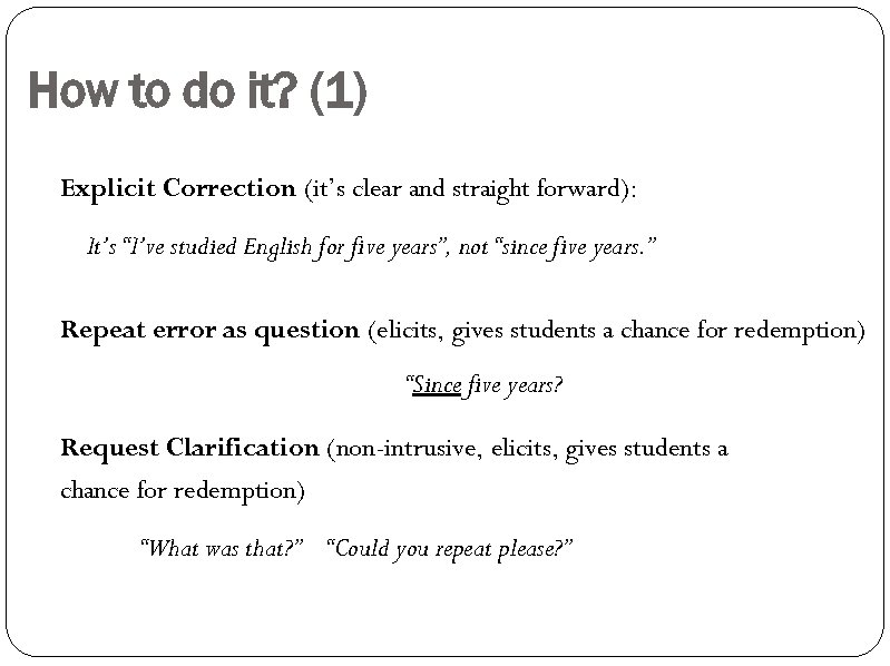 """How to do it? (1) Explicit Correction (it's clear and straight forward): It's """"I've"""